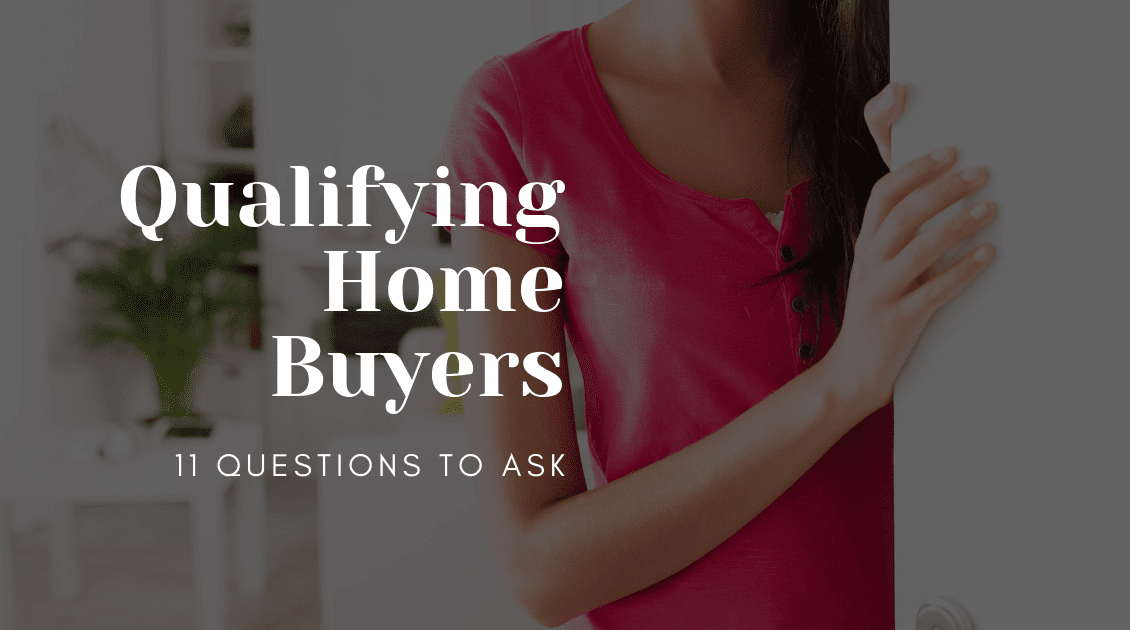 Qualifying buyers for your home: The eleven questions you need to ask